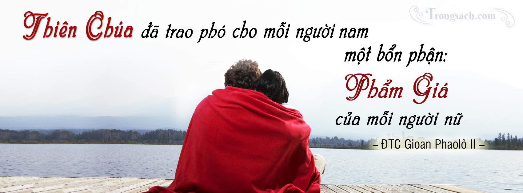 Thiên Chúa đã trao phó cho mỗi người nam một bổn phận: Phẩm Giá của mỗi người nữ. --ĐTC Gioan Phaolô II